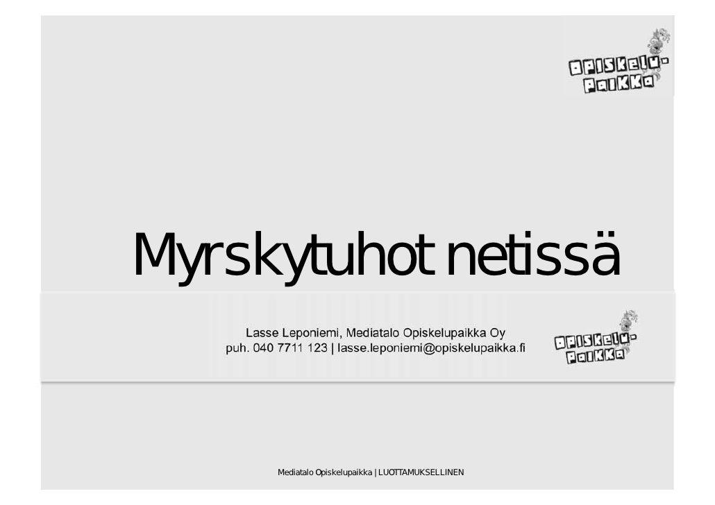 Myrskytuhot netissä      Lasse Leponiemi, Mediatalo Opiskelupaikka Oy   puh. 040 7711 123 | lasse.leponiemi@opiskelupaikka...