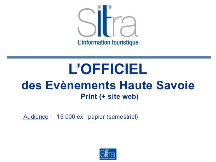 L'OFFICIELdes Evènements Haute Savoie                    Print (+ site web)Audience : 15 000 ex. papier (semestriel)