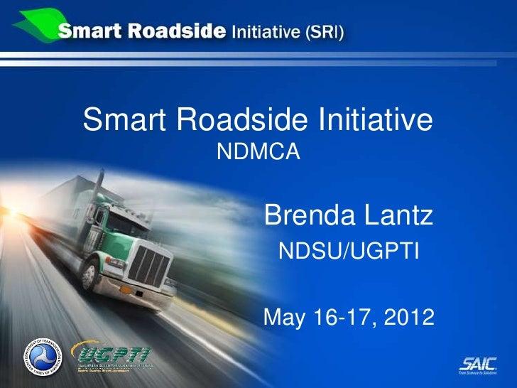 Smart Roadside Initiative         NDMCA            Brenda Lantz             NDSU/UGPTI            May 16-17, 2012