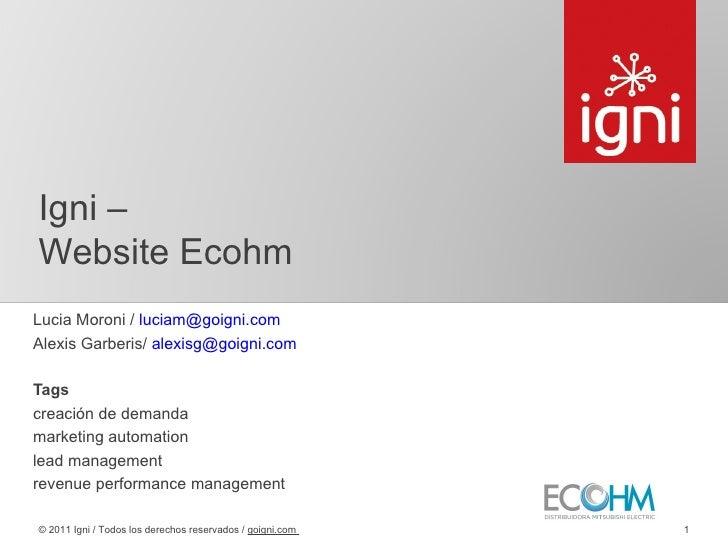Igni –Website EcohmLucia Moroni / luciam@goigni.comAlexis Garberis/ alexisg@goigni.comTagscreación de demandamarketing aut...