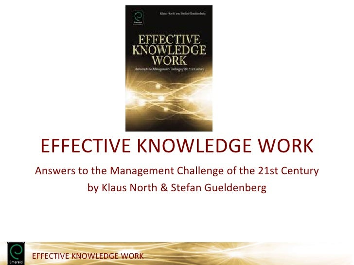 EFFECTIVE KNOWLEDGE WORKAnswers to the Management Challenge of the 21st Century          by Klaus North & Stefan Gueldenbe...