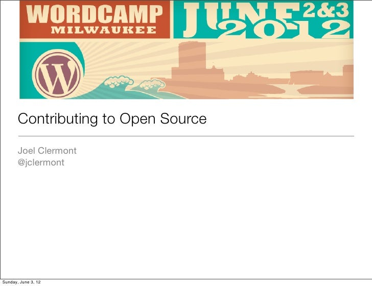 Contributing to Open Source       Joel Clermont       @jclermontSunday, June 3, 12