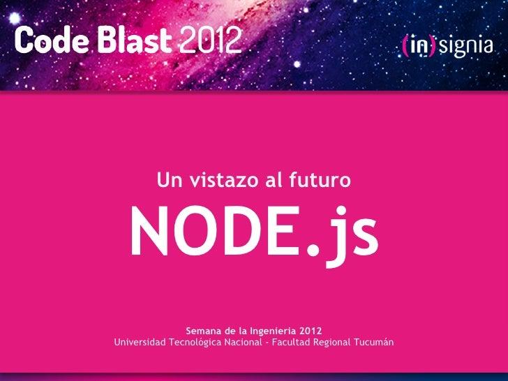 Un vistazo al futuro  NODE.js               Semana de la Ingenieria 2012Universidad Tecnológica Nacional - Facultad Region...