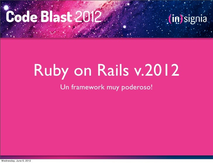 Ruby on Rails v.2012                             Un framework muy poderoso!Wednesday, June 6, 2012