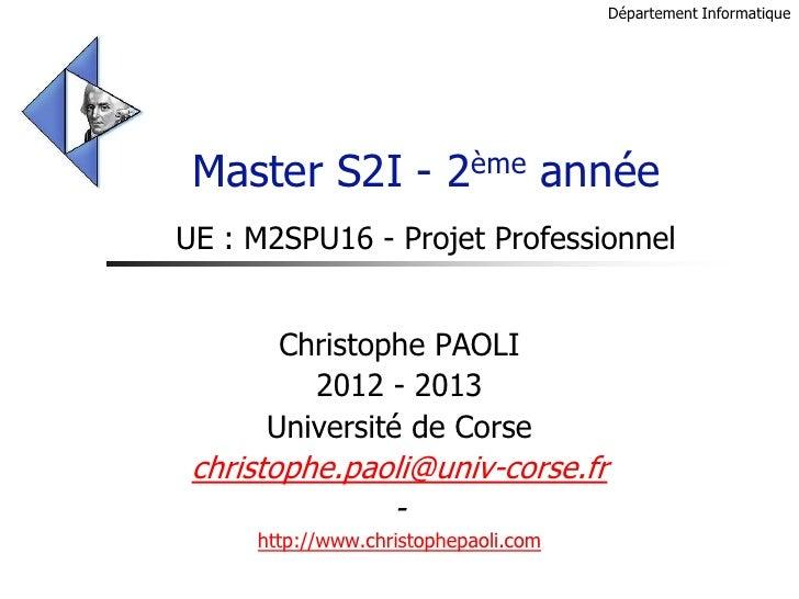 Département Informatique Master S2I - 2ème annéeUE : M2SPU16 - Projet Professionnel       Christophe PAOLI         2012 - ...