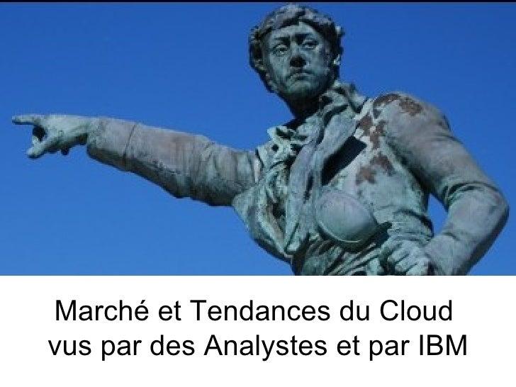 Marché et Tendances du Cloudvus par des Analystes et par IBM