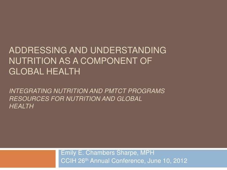 ADDRESSING AND UNDERSTANDINGNUTRITION AS A COMPONENT OFGLOBAL HEALTHINTEGRATING NUTRITION AND PMTCT PROGRAMSRESOURCES FOR ...