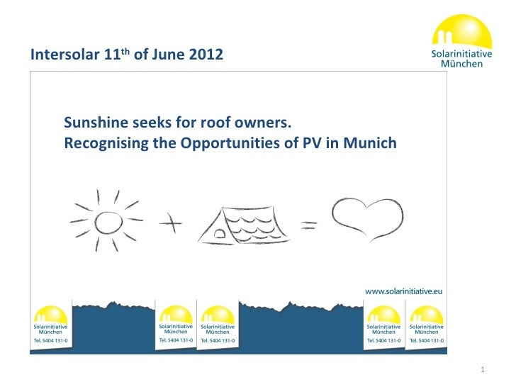 Intersolar 11th of June 2012    Sunshine seeks for roof owners.    Recognising the Opportunities of PV in Munich          ...