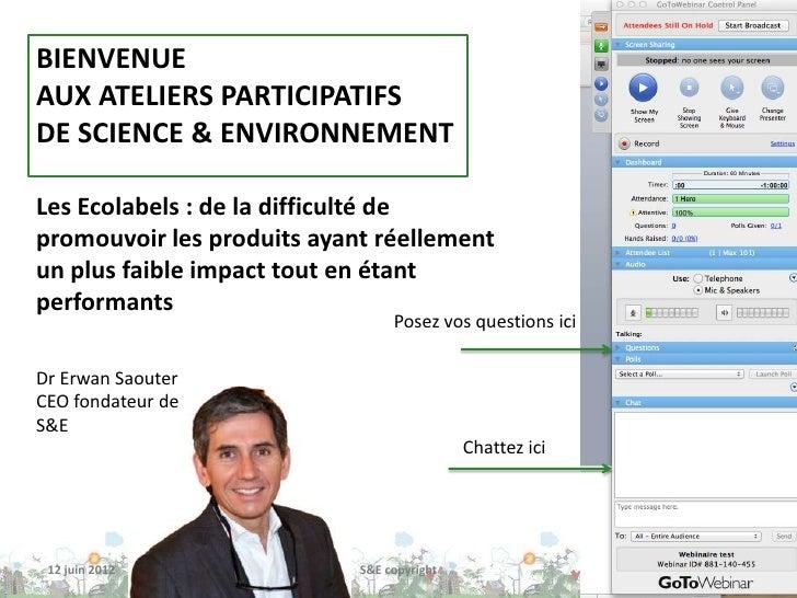BIENVENUEAUX ATELIERS PARTICIPATIFSDE SCIENCE & ENVIRONNEMENTLes Ecolabels : de la difficulté depromouvoir les produits ay...