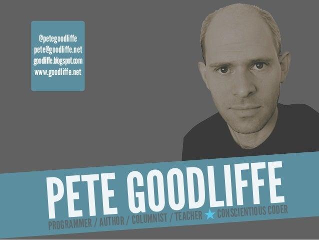 @petegoodliffepete@goodliffe.netgoodliffe.blogspot.comwww.goodliffe.net      PE TE G OODL      PROGRAMME                  ...