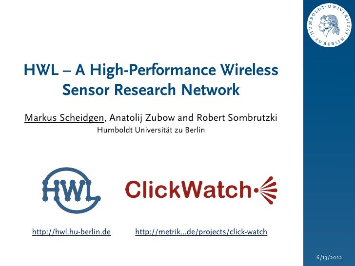 HWL – A High-Performance Wireless    Sensor Research NetworkMarkus Scheidgen, Anatolij Zubow and Robert Sombrutzki        ...