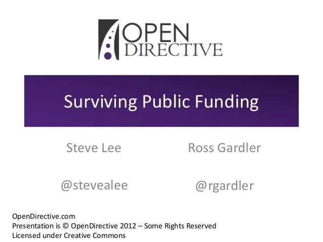 Surviving Public Funding               Steve Lee                          Ross Gardler             @stevealee             ...