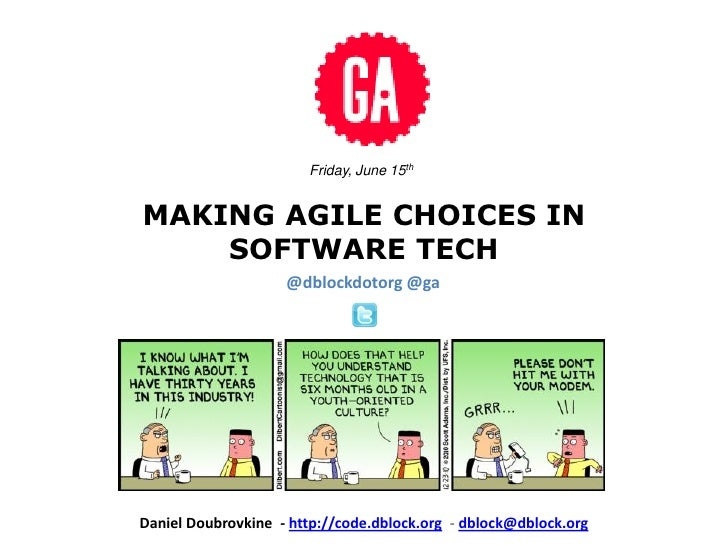 Friday, June 15thMAKING AGILE CHOICES IN    SOFTWARE TECH                    @dblockdotorg @gaDaniel Doubrovkine - http://...