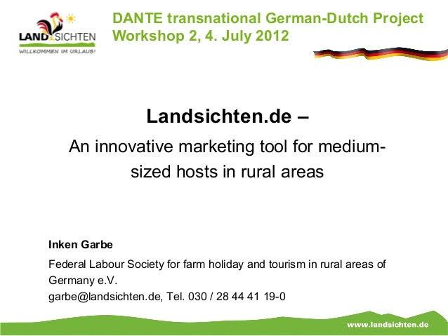 DANTE transnational German-Dutch Project            Workshop 2, 4. July 2012                   Landsichten.de –    An inno...