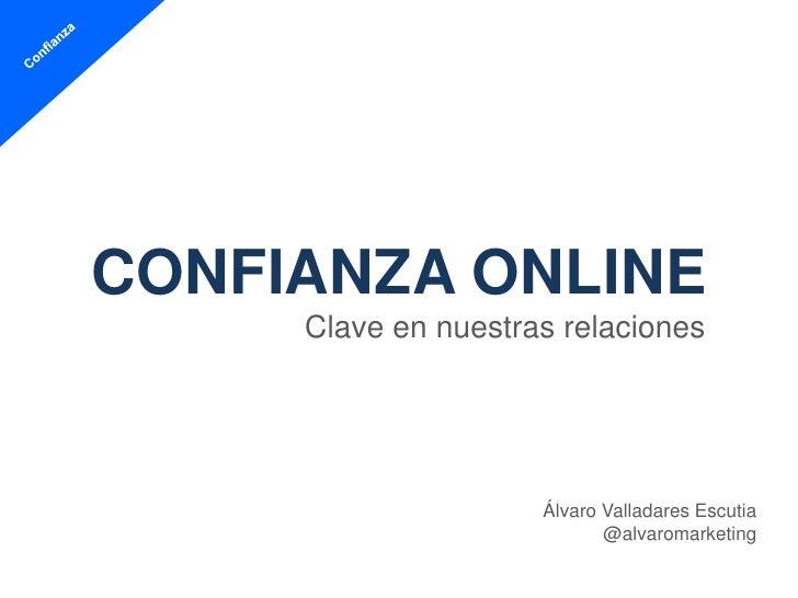 CONFIANZA ONLINE     Clave en nuestras relaciones                     Álvaro Valladares Escutia                           ...