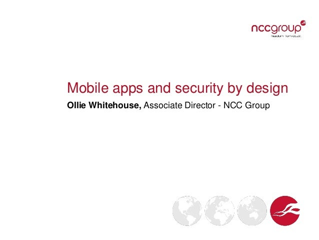 Mobile apps and security by design Ollie Whitehouse, Associate Director - NCC Group