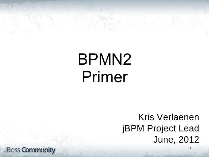 jBPM5: Bringing more        Power         BPMN2  to your Business         Primer      Processes                  Kris Verl...