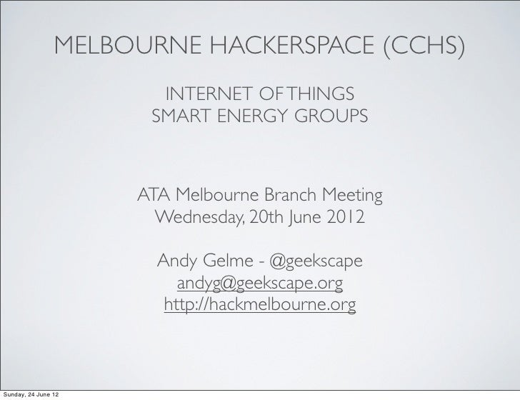MELBOURNE HACKERSPACE (CCHS)                       INTERNET OF THINGS                      SMART ENERGY GROUPS            ...