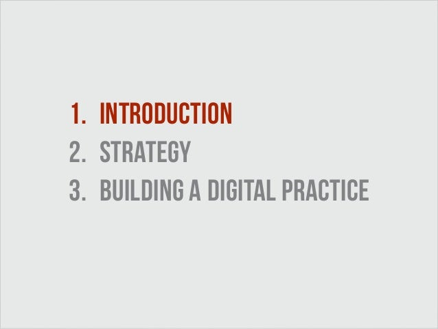 1. Introduction  2. strategy  3. building a digital practice