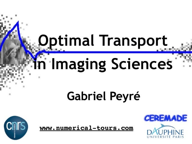 Optimal Transportin Imaging Sciences      Gabriel Peyréwww.numerical-tours.com