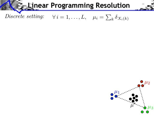 Linear Programming ResolutionDiscrete setting:   i = 1, . . . , L,   µi =   k Xi (k)                                      ...