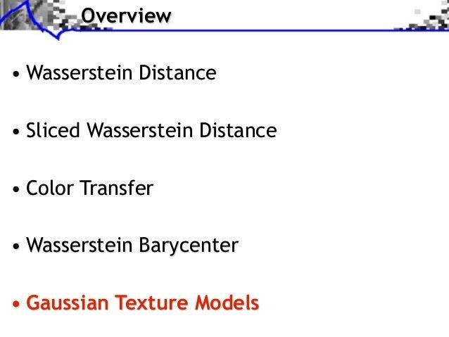 Overview• Wasserstein Distance• Sliced Wasserstein Distance• Color Transfer• Wasserstein Barycenter• Gaussian Texture Models