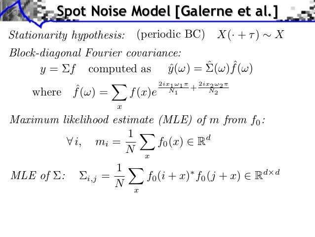 Spot Noise Model [Galerne et al.]Stationarity hypothesis:     (periodic BC)              X(· + )    XBlock-diagonal Fourie...