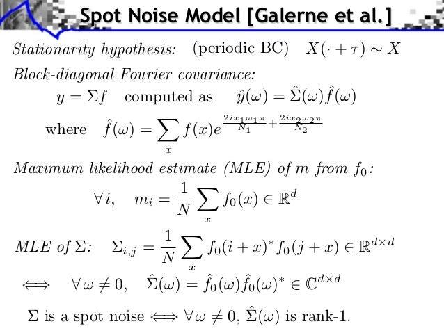 Spot Noise Model [Galerne et al.]Stationarity hypothesis:    (periodic BC)              X(· + )    XBlock-diagonal Fourier...