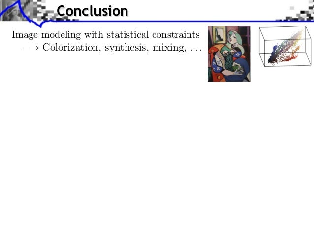 Conclusion                           Source image (X )Image modeling with statistical constraints      Colorization, synth...