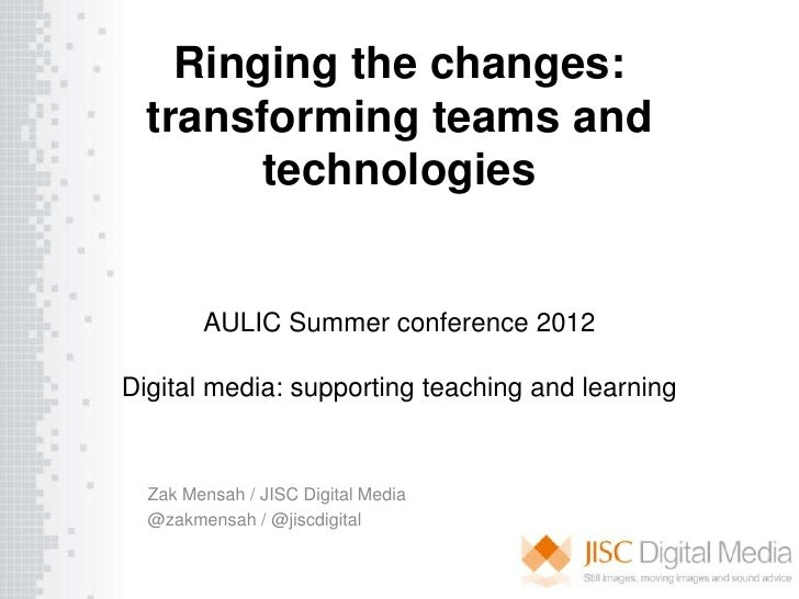 Ringing the changes:  transforming teams and        technologies        AULIC Summer conference 2012Digital media: support...