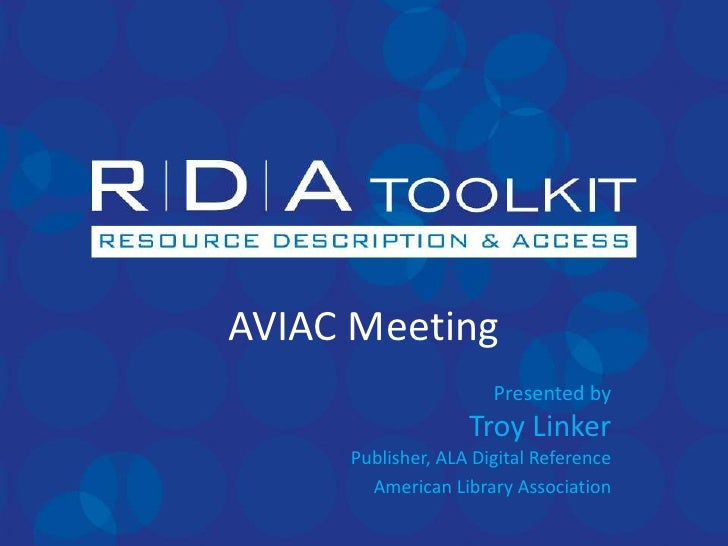 AVIAC Meeting                      Presented by                   Troy Linker     Publisher, ALA Digital Reference       A...