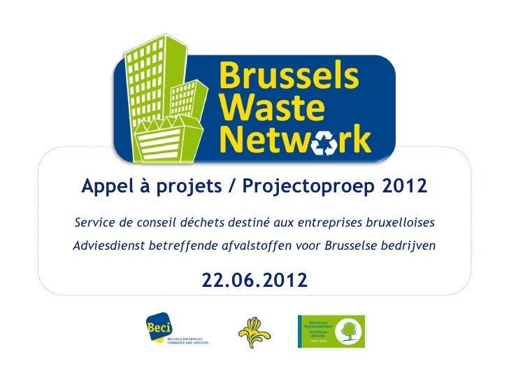 Appel à projets / Projectoproep 2012Service de conseil déchets destiné aux entreprises bruxelloisesAdviesdienst betreffend...