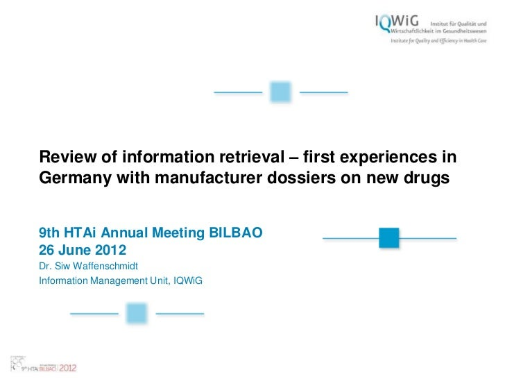 Review of information retrieval – first experiences inGermany with manufacturer dossiers on new drugs9th HTAi Annual Meeti...