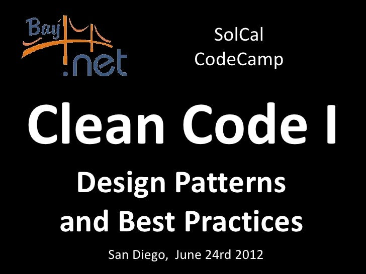 SolCal                 CodeCampClean Code I  Design Patterns and Best Practices    San Diego, June 24rd 2012
