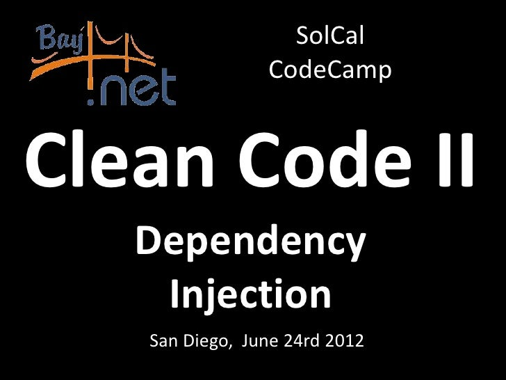 SolCal                CodeCampClean Code II   Dependency    Injection   San Diego, June 24rd 2012
