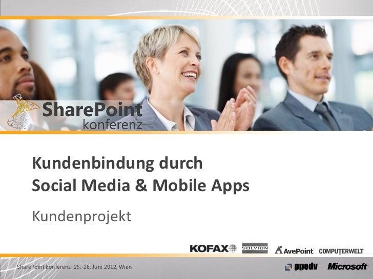 Kundenbindung durch     Social Media & Mobile Apps     KundenprojektSharePoint konferenz 25.-26. Juni 2012, Wien
