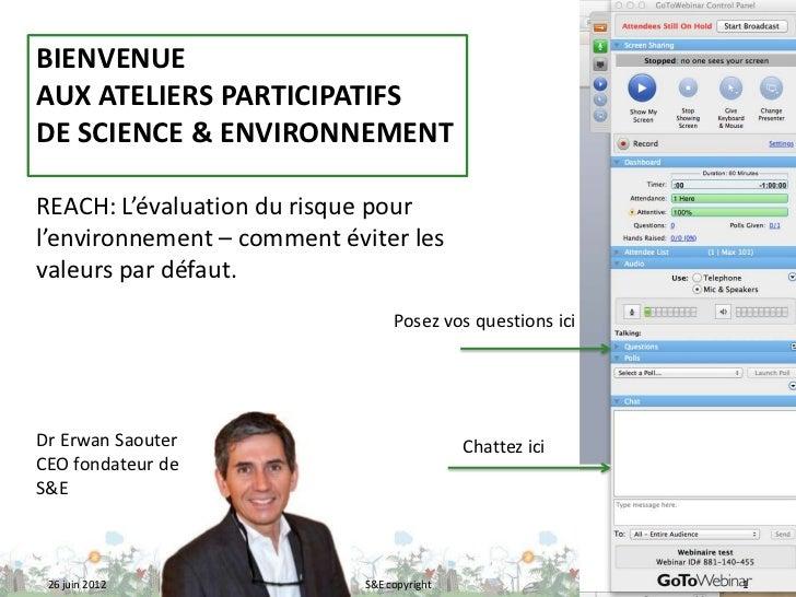 BIENVENUEAUX ATELIERS PARTICIPATIFSDE SCIENCE & ENVIRONNEMENTREACH: L'évaluation du risque pourl'environnement – comment é...