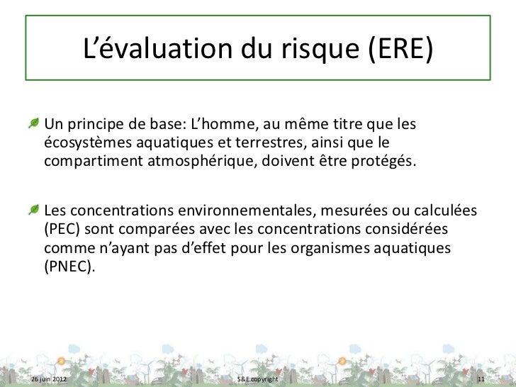 L'évaluation du risque (ERE)    Un principe de base: L'homme, au même titre que les    écosystèmes aquatiques et terrestre...