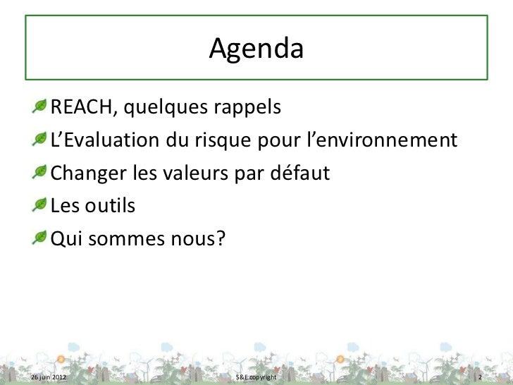 Agenda      REACH, quelques rappels      L'Evaluation du risque pour l'environnement      Changer les valeurs par défaut  ...