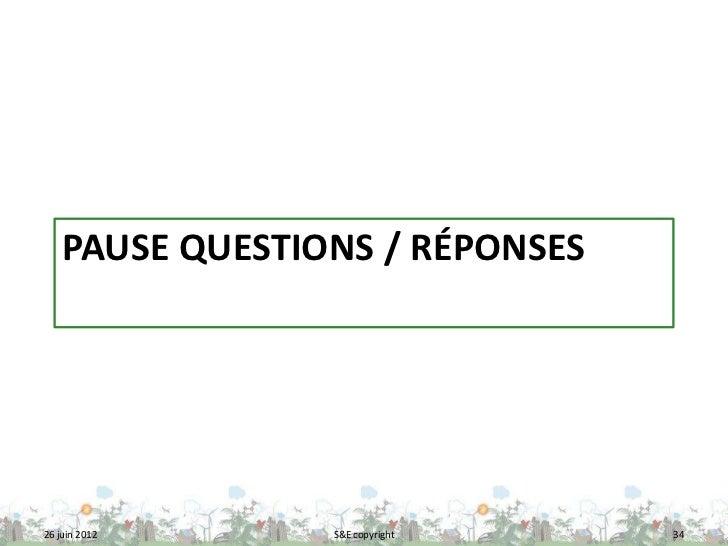 PAUSE QUESTIONS / RÉPONSES26 juin 2012     S&E copyright   34
