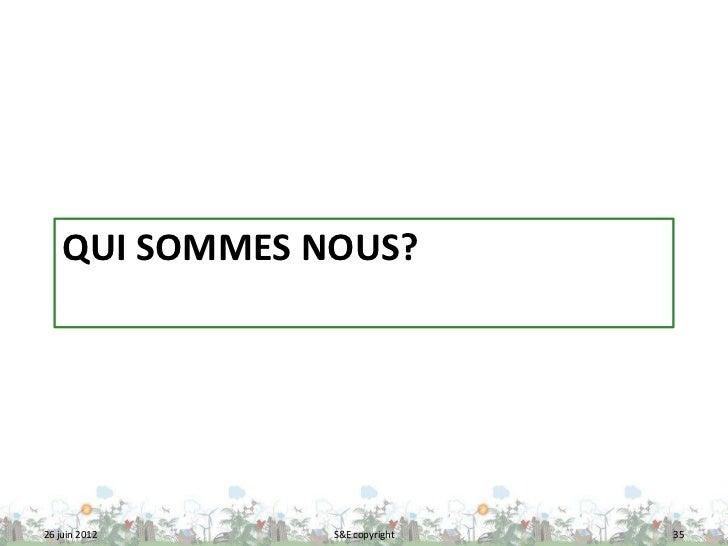 QUI SOMMES NOUS?26 juin 2012    S&E copyright   35