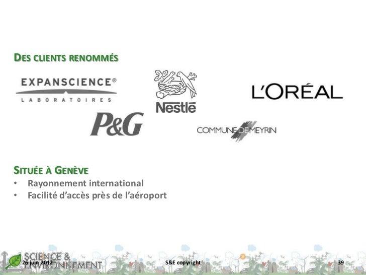 DES CLIENTS RENOMMÉSSITUÉE À GENÈVE• Rayonnement international• Facilité d'accès près de l'aéroport 26 juin 2012          ...