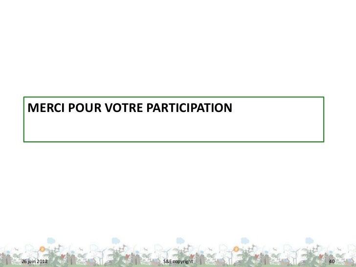 MERCI POUR VOTRE PARTICIPATION26 juin 2012         S&E copyright   40