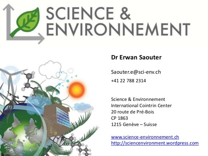 Dr Erwan SaouterSaouter.e@sci-env.ch+41 22 788 2314Science & EnvironnementInternational Cointrin Center20 route de Pré-Boi...