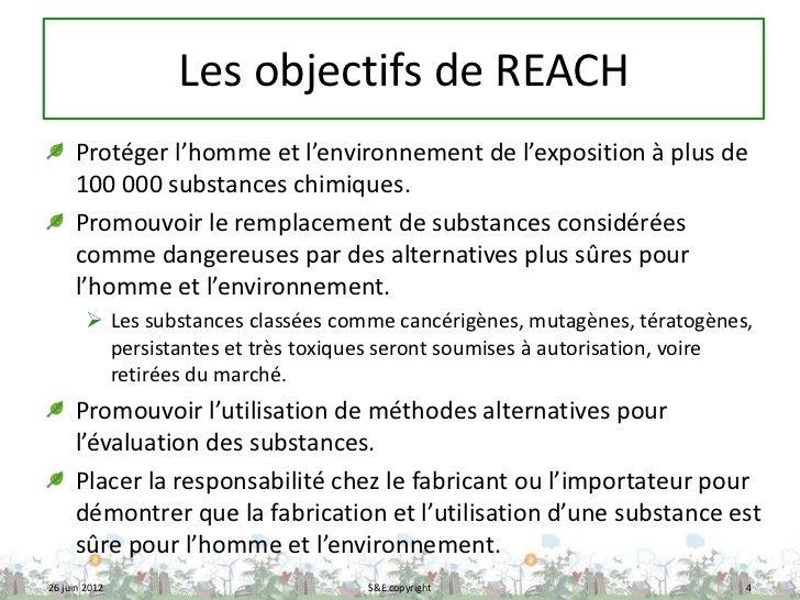 Les objectifs de REACH     Protéger l'homme et l'environnement de l'exposition à plus de     100 000 substances chimiques....