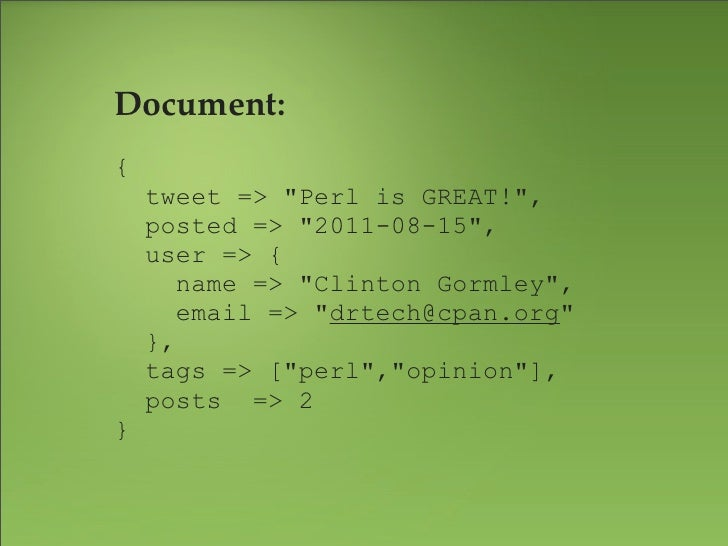 """Document:         {             tweet => """"Perl is GREAT!"""",             posted => """"2011-08-15"""",             user => {      ..."""