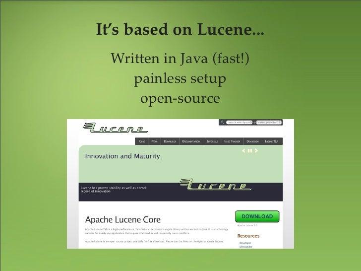 It's based on Lucene...  Written in Java (fast!)     painless setup      open-source