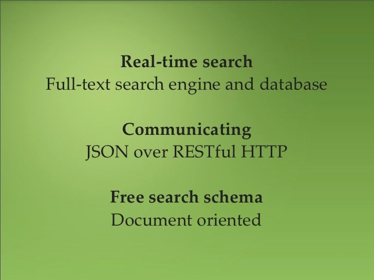 Real-time searchFull-text search engine and database         Communicating     JSON over RESTful HTTP        Free search s...