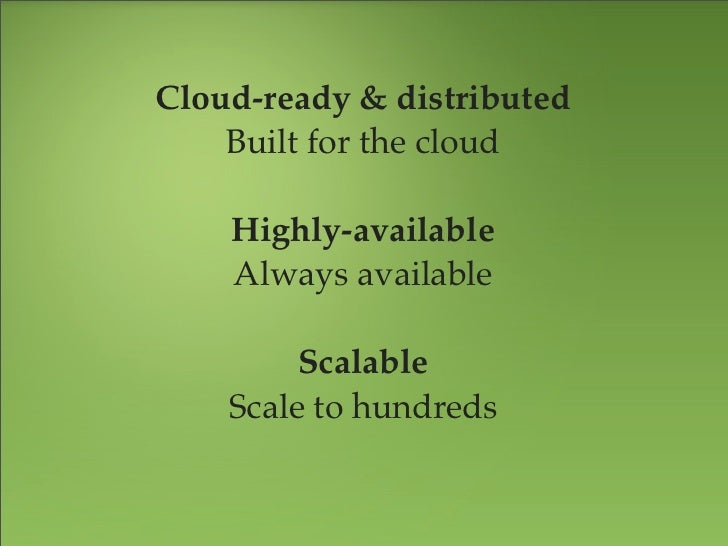 Cloud-ready & distributed    Built for the cloud    Highly-available    Always available         Scalable    Scale to hund...
