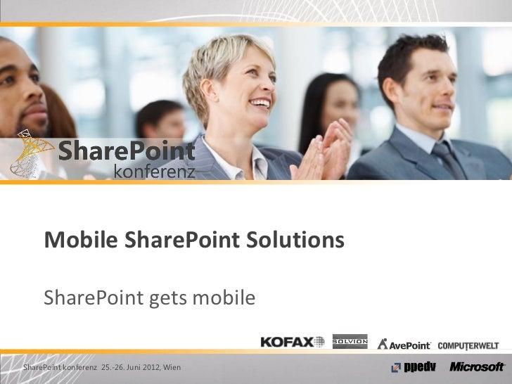 Mobile SharePoint Solutions     SharePoint gets mobileSharePoint konferenz 25.-26. Juni 2012, Wien